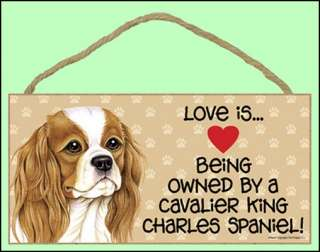 Love is Being Owned by a Cavalier King Charles Spaniel 10 x 5